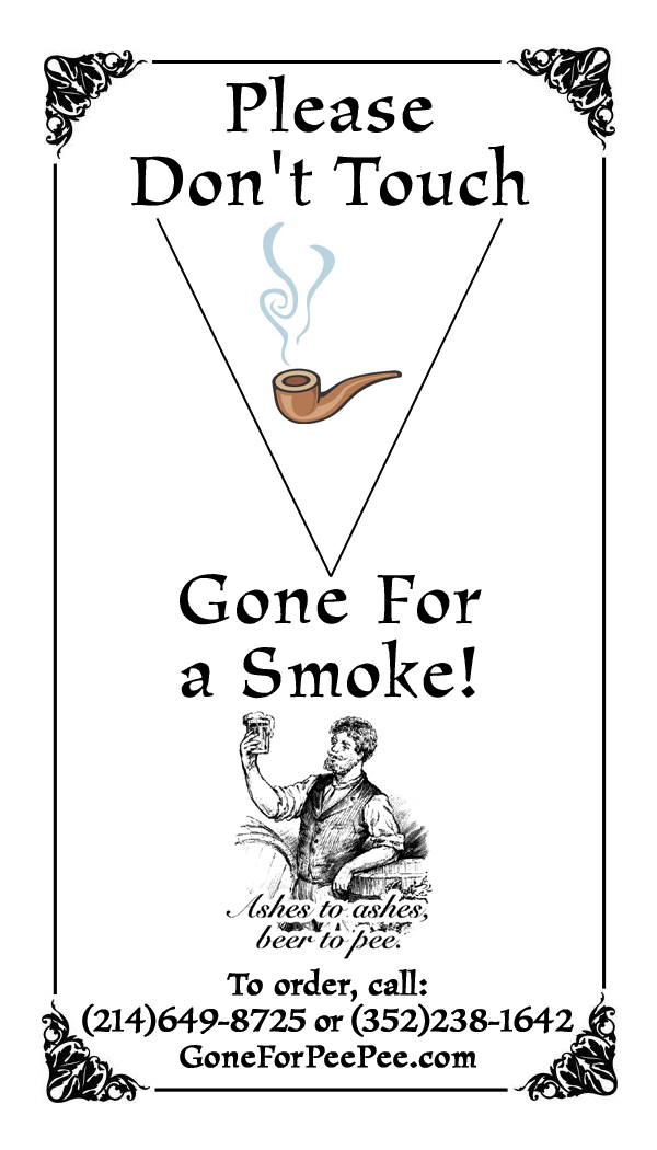 Please Don't Touch - Gone for a Smoke!